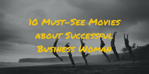 10 Must-See Movies about Successful Business Woman