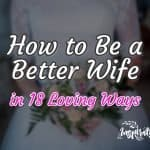 How to be a Better Wife in 18 Loving Ways